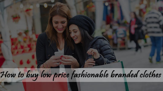 How to buy low price fashionable branded clothes
