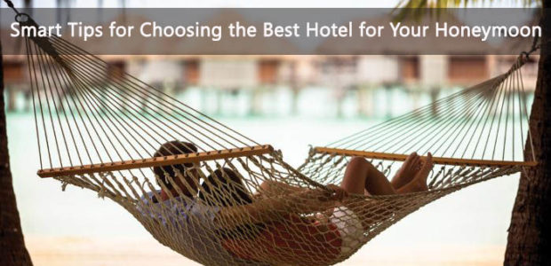 Smart Tips for Choosing the Best Hotel for Your Honeymoon